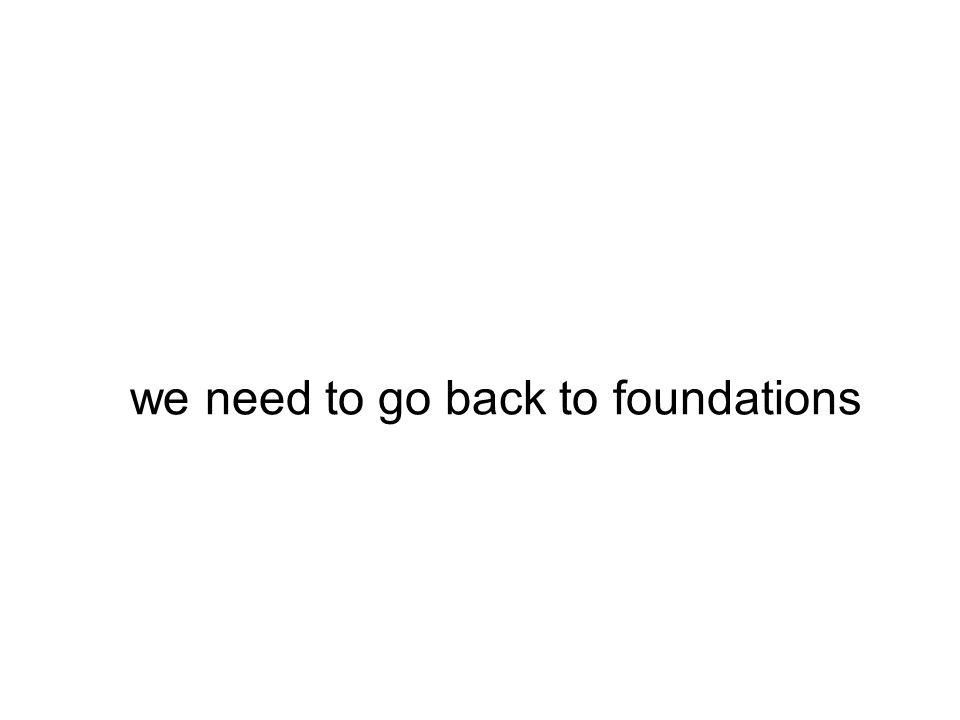 we need to go back to foundations