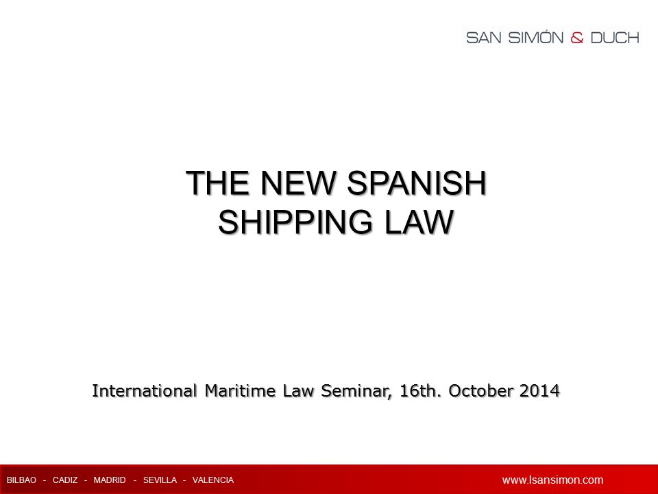www.lsansimon.com BILBAO - CADIZ - MADRID - SEVILLA - VALENCIA www.lsansimon.com International Maritime Law Seminar, 16th.