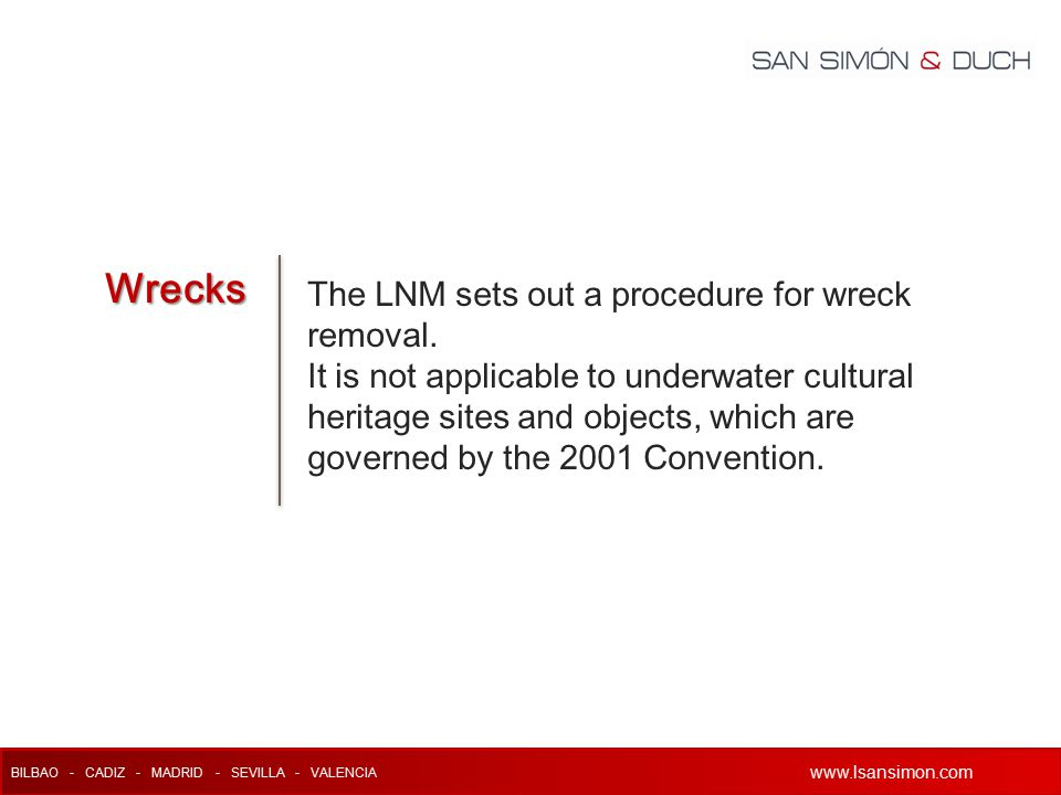 www.lsansimon.com BILBAO - CADIZ - MADRID - SEVILLA - VALENCIA www.lsansimon.com The LNM sets out a procedure for wreck removal.