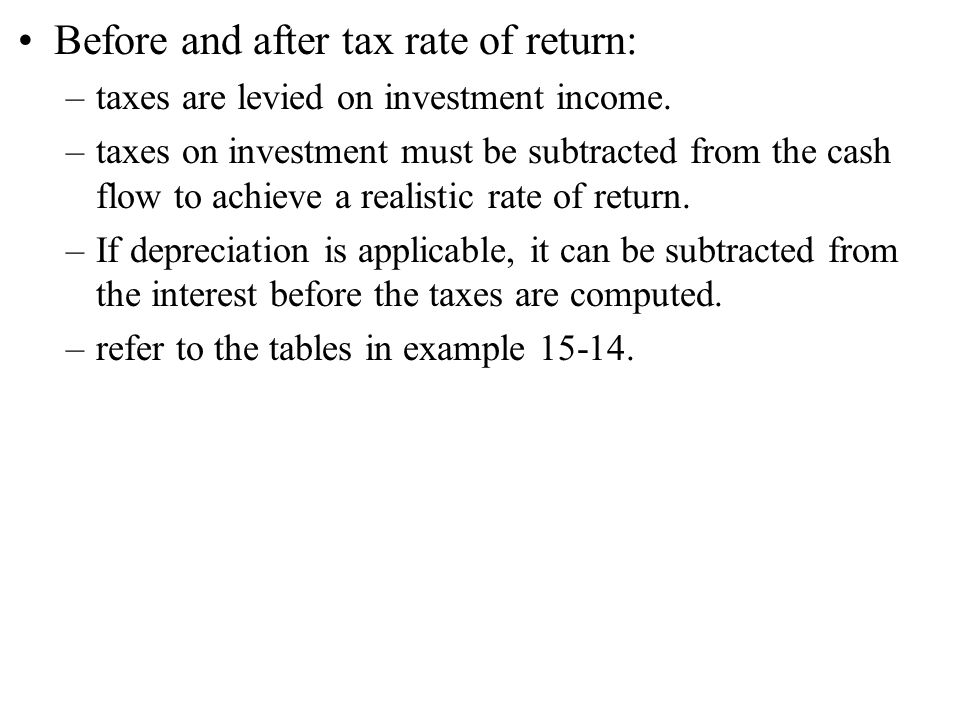 Before and after tax rate of return: –taxes are levied on investment income.