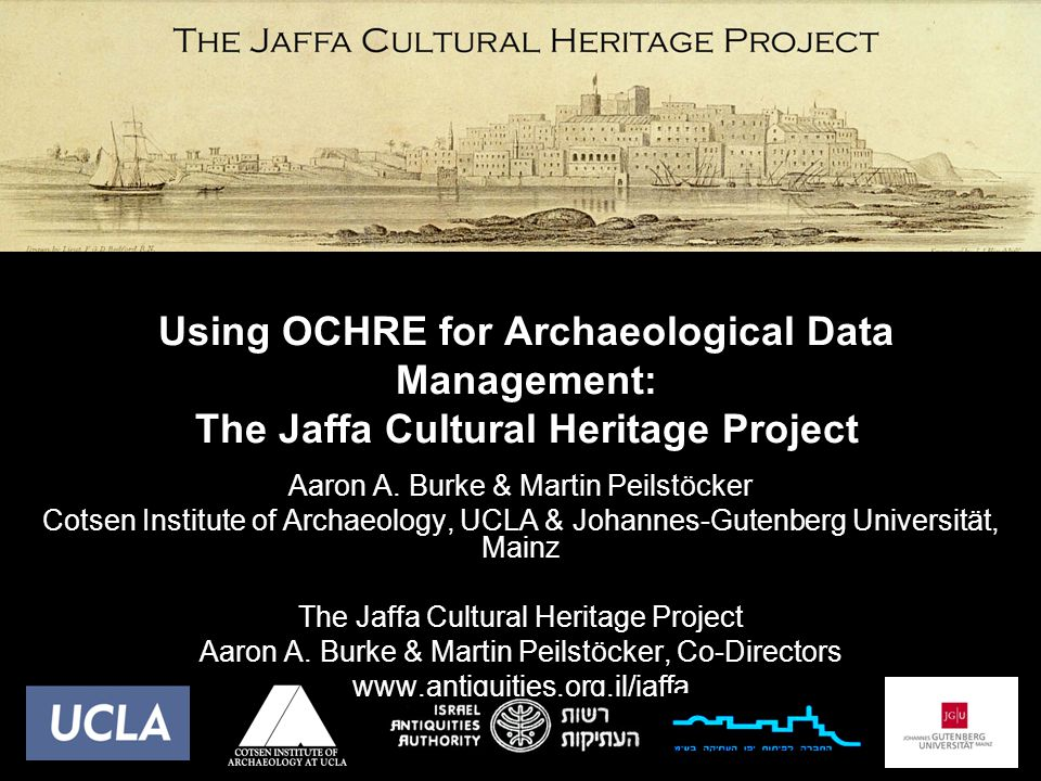 Using OCHRE for Archaeological Data Management: The Jaffa Cultural Heritage Project Aaron A. Burke & Martin Peilstöcker Cotsen Institute of Archaeolog