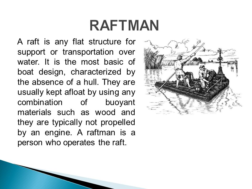A raft is any flat structure for support or transportation over water.