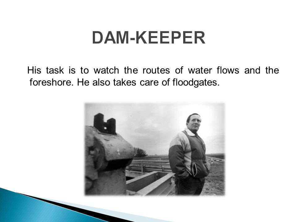 His task is to watch the routes of water flows and the foreshore. He also takes care of floodgates.