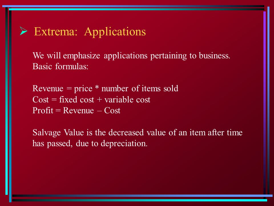  General Approach to Applications 1.Identify the function to be maximized or minimized.