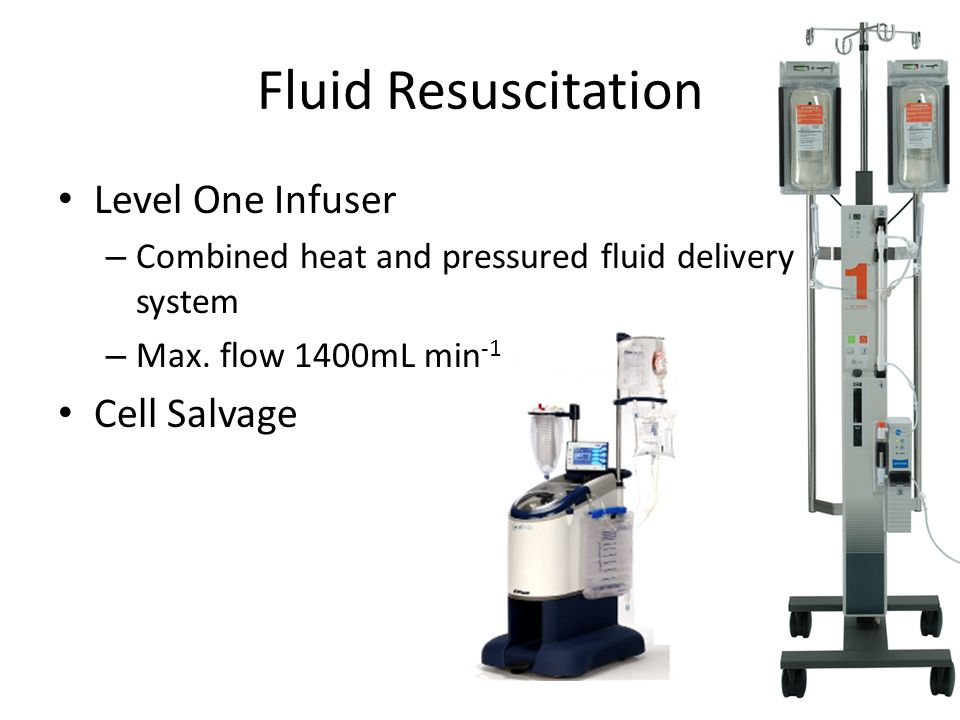 Fluid Resuscitation Level One Infuser – Combined heat and pressured fluid delivery system – Max. flow 1400mL min -1 Cell Salvage