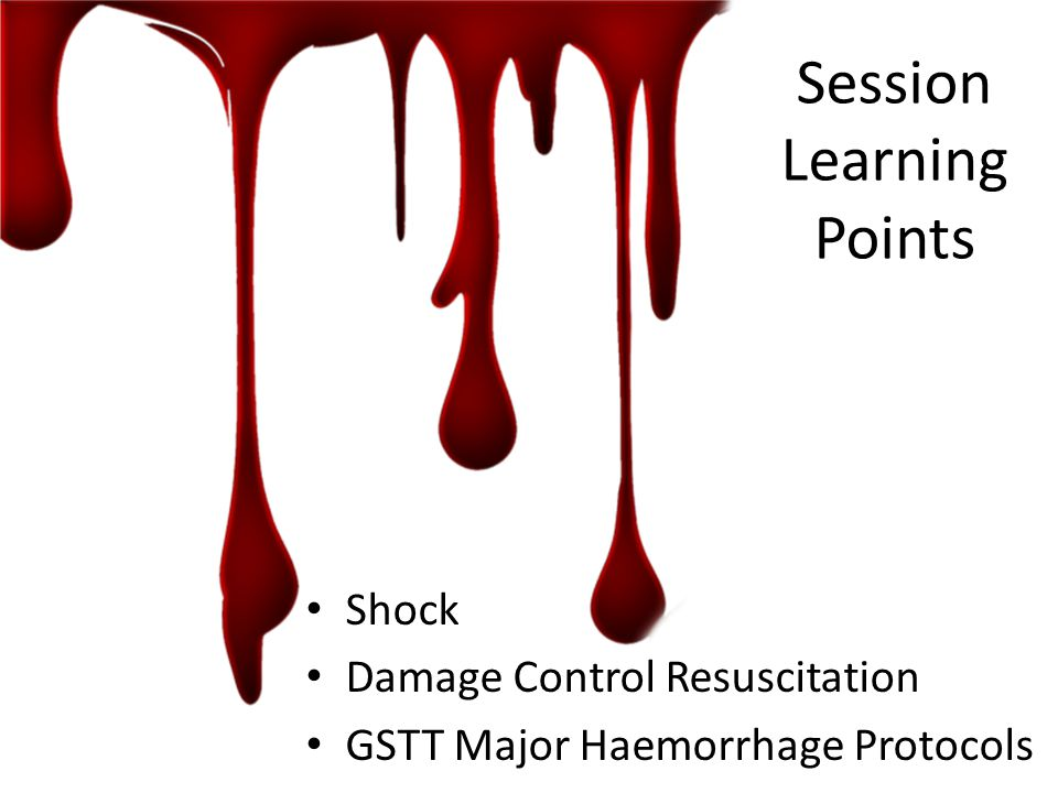 Session Learning Points Shock Damage Control Resuscitation GSTT Major Haemorrhage Protocols