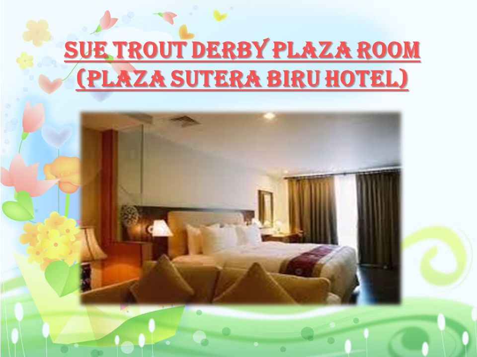 Sue Trout Derby Plaza Room (Plaza Sutera Biru Hotel)