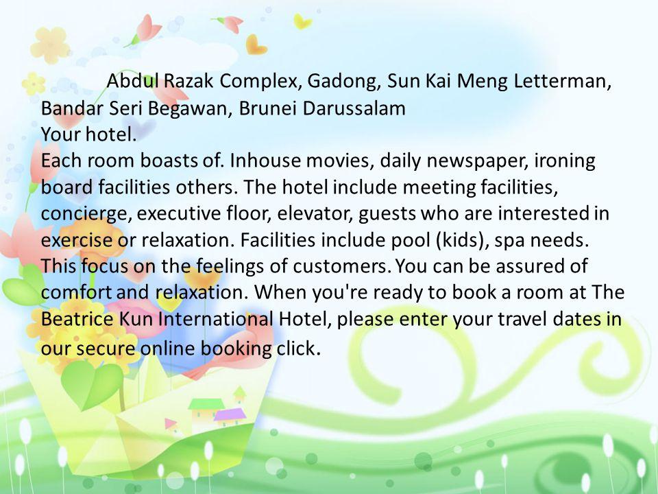 Abdul Razak Complex, Gadong, Sun Kai Meng Letterman, Bandar Seri Begawan, Brunei Darussalam Your hotel.
