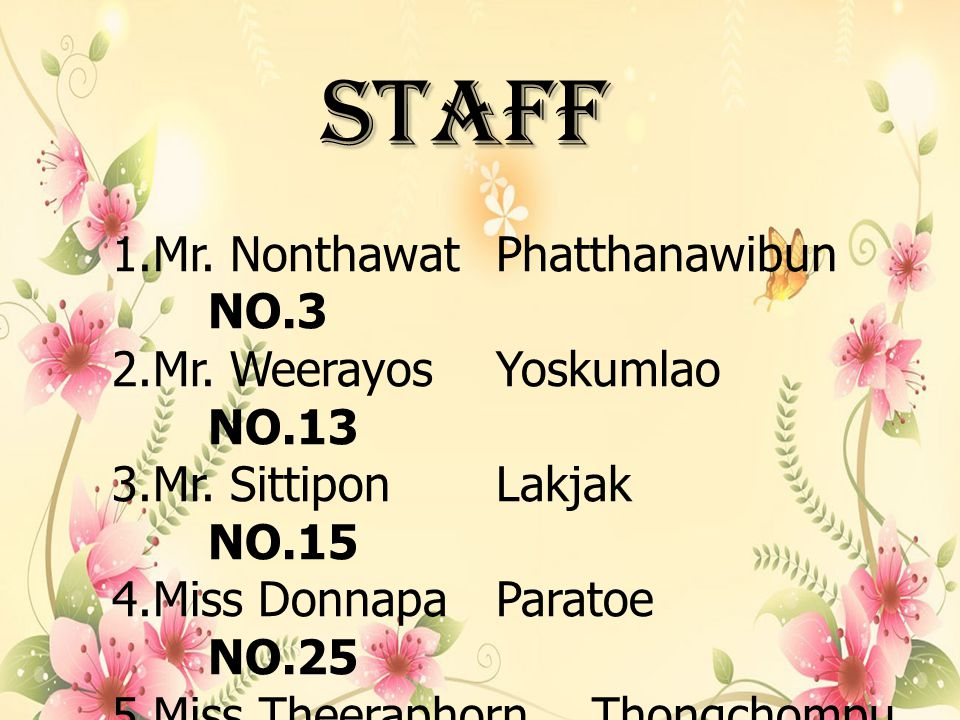 STAff 1.Mr. NonthawatPhatthanawibun NO.3 2.Mr. WeerayosYoskumlao NO.13 3.Mr.