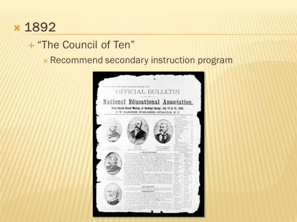  1892  The Council of Ten  Recommend secondary instruction program