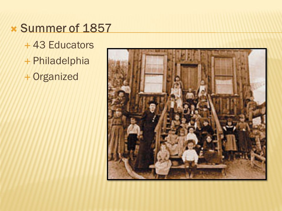  Summer of 1857  43 Educators  Philadelphia  Organized