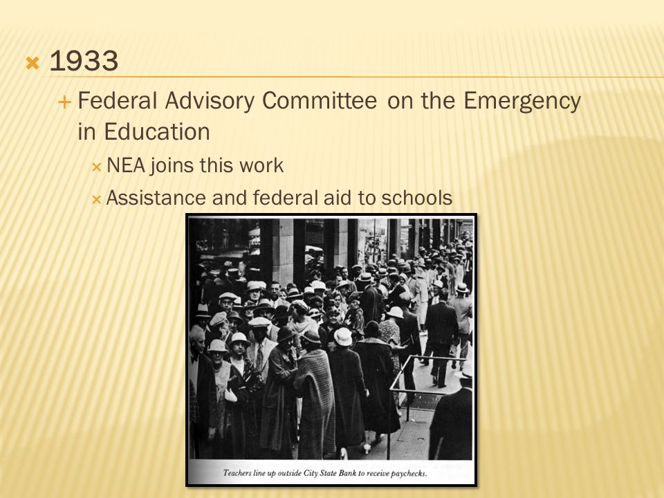  1933  Federal Advisory Committee on the Emergency in Education  NEA joins this work  Assistance and federal aid to schools