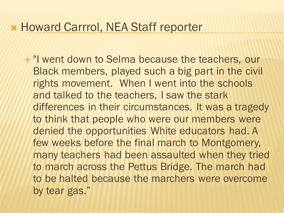  Howard Carrrol, NEA Staff reporter  I went down to Selma because the teachers, our Black members, played such a big part in the civil rights movement.