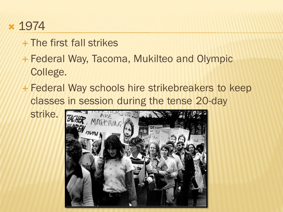 1974  The first fall strikes  Federal Way, Tacoma, Mukilteo and Olympic College.