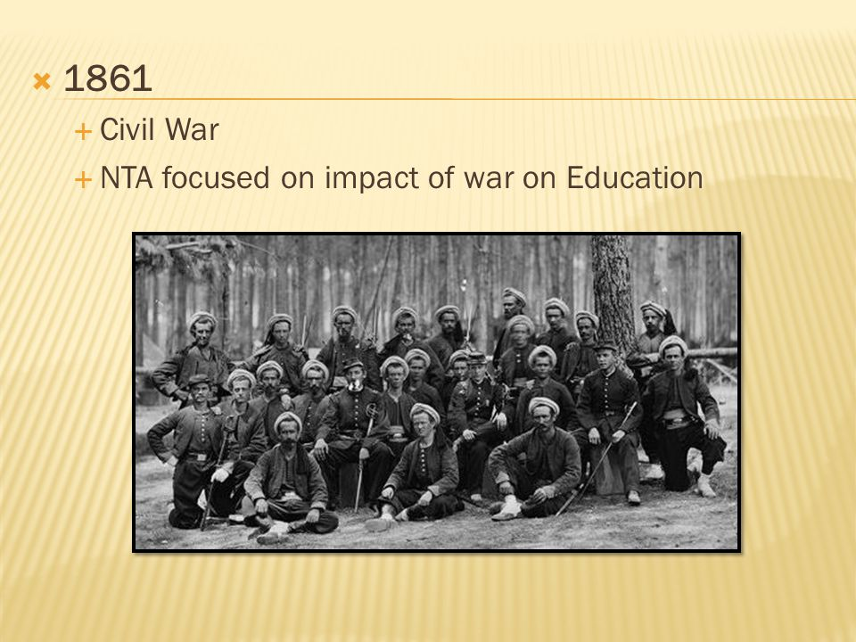  1861  Civil War  NTA focused on impact of war on Education