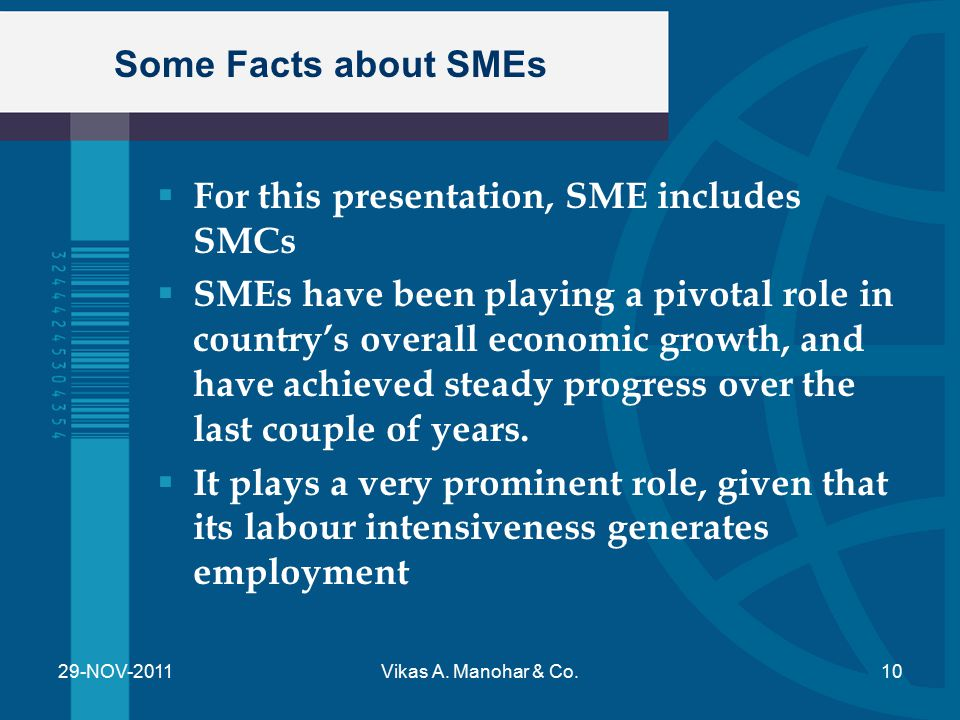 Some Facts about SMEs  For this presentation, SME includes SMCs  SMEs have been playing a pivotal role in country's overall economic growth, and hav
