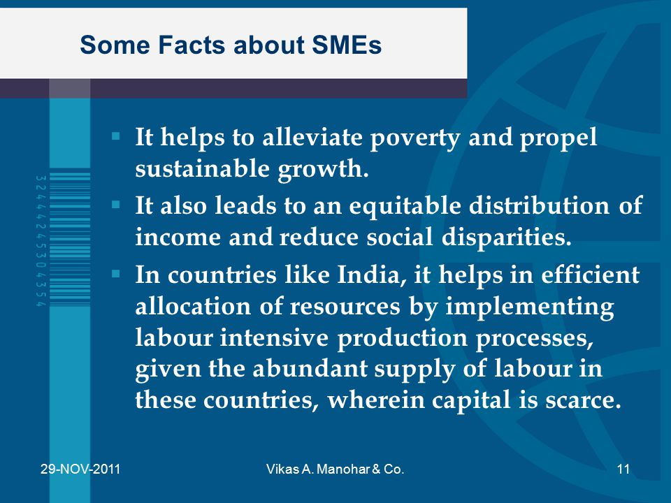 Some Facts about SMEs  It helps to alleviate poverty and propel sustainable growth.  It also leads to an equitable distribution of income and reduce
