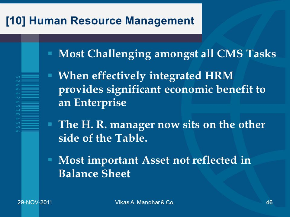 [10] Human Resource Management  Most Challenging amongst all CMS Tasks  When effectively integrated HRM provides significant economic benefit to an