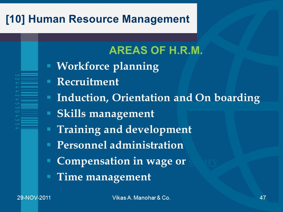 [10] Human Resource Management AREAS OF H.R.M.  Workforce planning  Recruitment  Induction, Orientation and On boarding  Skills management  Train