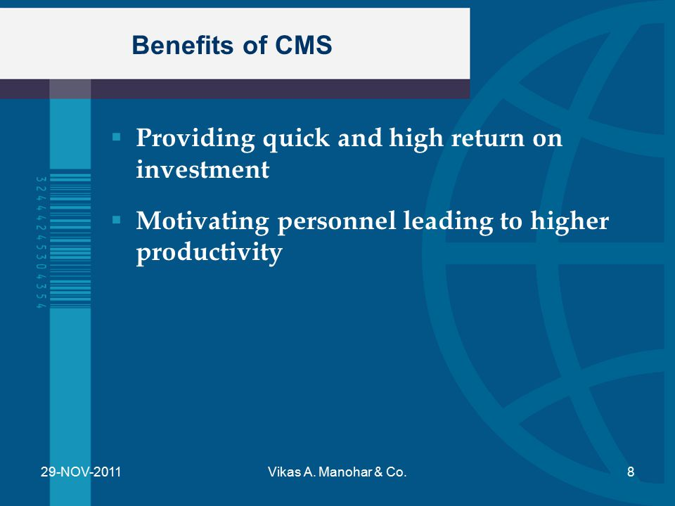 Benefits of CMS  Providing quick and high return on investment  Motivating personnel leading to higher productivity Vikas A. Manohar & Co.29-NOV-201