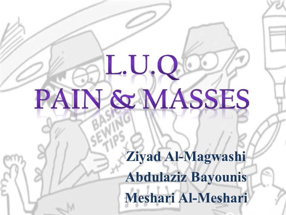 LUQ Objectives  Structures in LUQ  Organs Not to Miss  The Spleen  Anatomy  Splenomegaly  Hemolytic Anemias  Tumors  Abscess  Trauma  Splenectomy