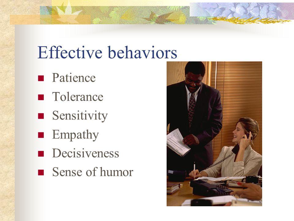 Effective behaviors Patience Tolerance Sensitivity Empathy Decisiveness Sense of humor