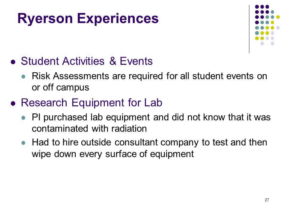 27 Ryerson Experiences Student Activities & Events Risk Assessments are required for all student events on or off campus Research Equipment for Lab PI