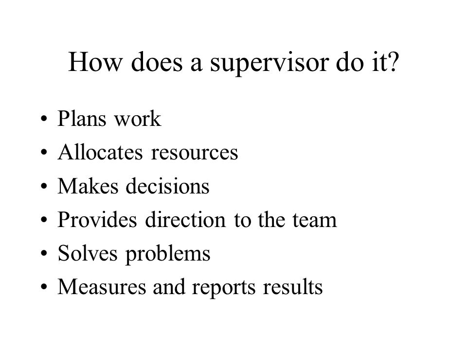 How does a supervisor do it.