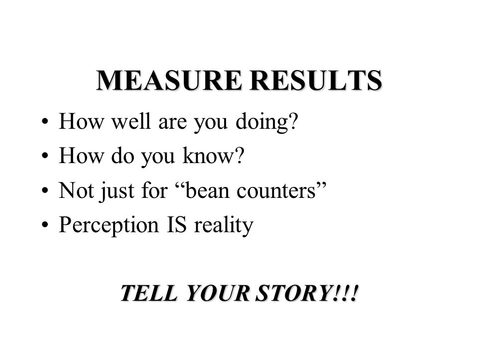 MEASURE RESULTS How well are you doing. How do you know.