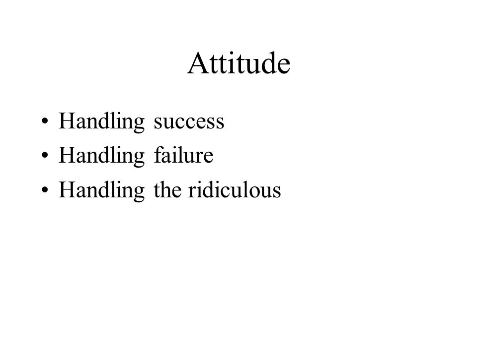 Attitude Handling success Handling failure Handling the ridiculous