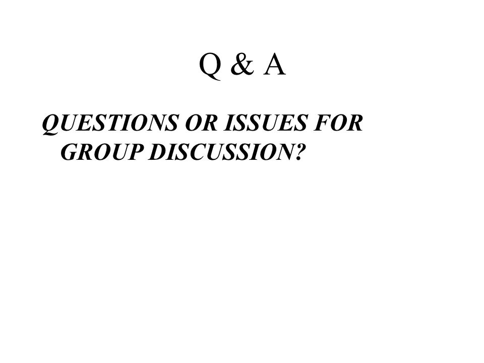 Q & A QUESTIONS OR ISSUES FOR GROUP DISCUSSION