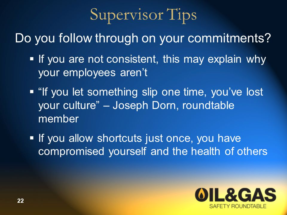 "22 Supervisor Tips Do you follow through on your commitments?  If you are not consistent, this may explain why your employees aren't  ""If you let so"