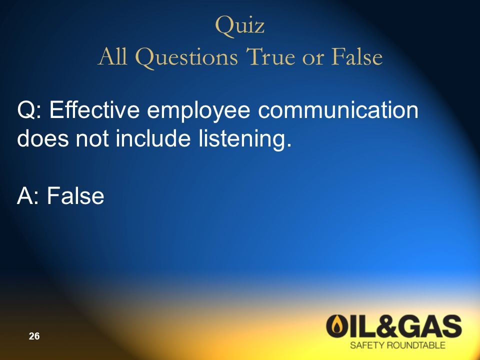 26 Quiz All Questions True or False Q: Effective employee communication does not include listening. A: False