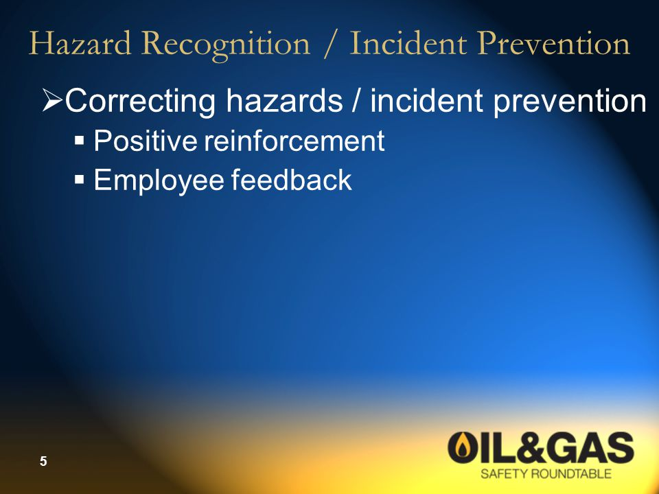 5 Hazard Recognition / Incident Prevention  Correcting hazards / incident prevention  Positive reinforcement  Employee feedback