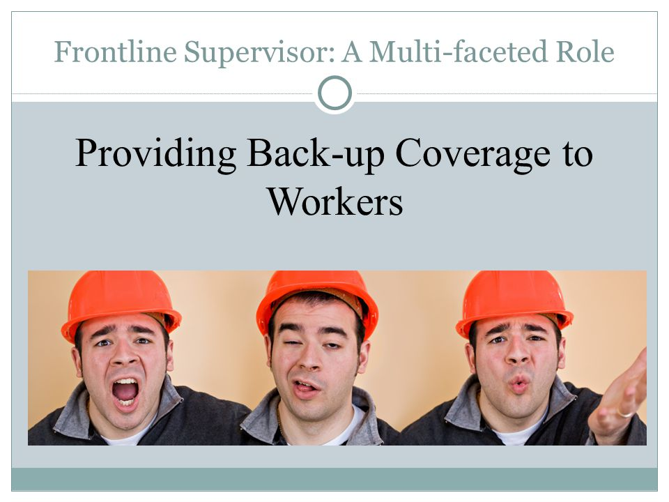 Frontline Supervisor: A Multi-faceted Role Providing Back-up Coverage to Workers