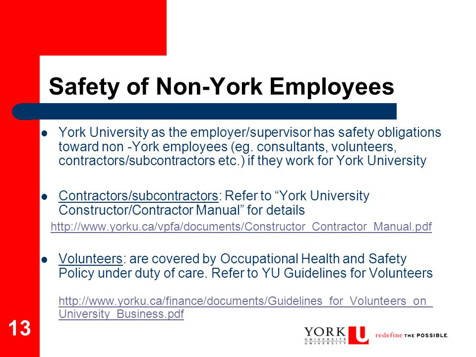 13 Safety of Non-York Employees York University as the employer/supervisor has safety obligations toward non -York employees (eg. consultants, volunte