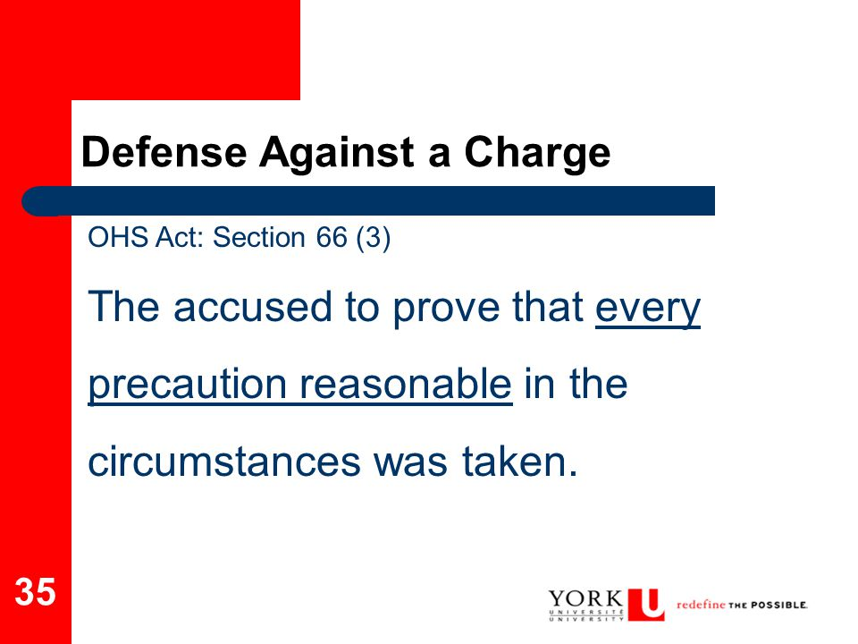35 OHS Act: Section 66 (3) The accused to prove that every precaution reasonable in the circumstances was taken. Defense Against a Charge