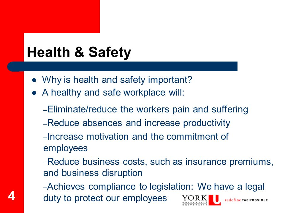 4 Health & Safety Why is health and safety important? A healthy and safe workplace will: – Eliminate/reduce the workers pain and suffering – Reduce ab