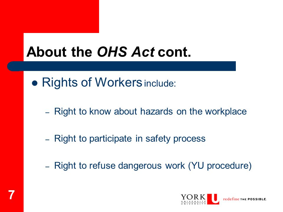 7 About the OHS Act cont. Rights of Workers include: – Right to know about hazards on the workplace – Right to participate in safety process – Right t
