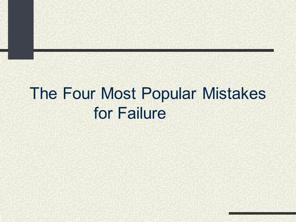 The Four Most Popular Mistakes for Failure