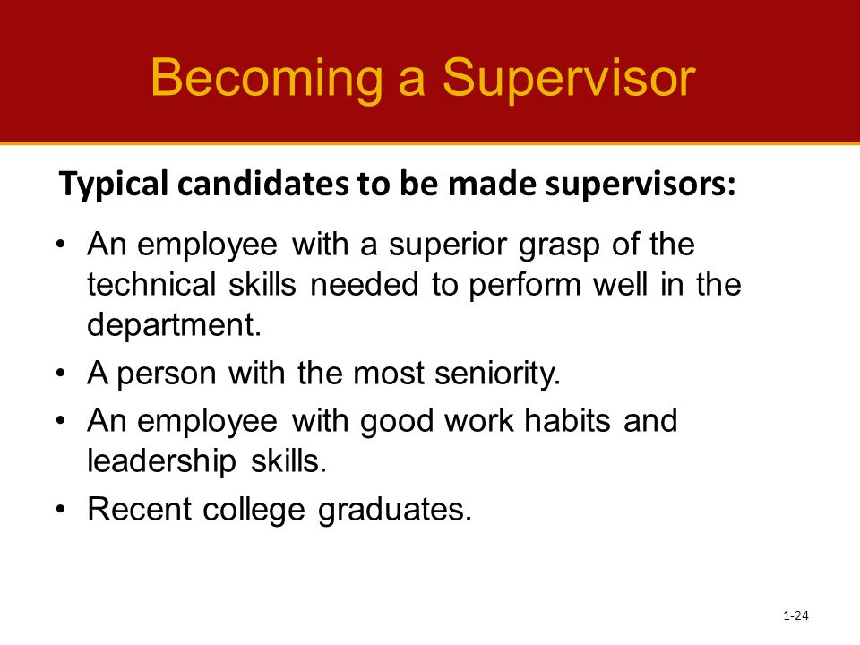 Becoming a Supervisor An employee with a superior grasp of the technical skills needed to perform well in the department. A person with the most senio