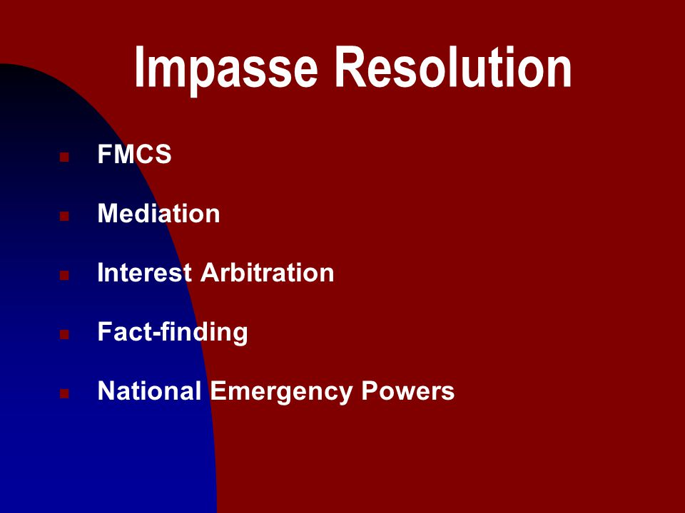 18 Impasse Resolution n FMCS n Mediation n Interest Arbitration n Fact-finding n National Emergency Powers