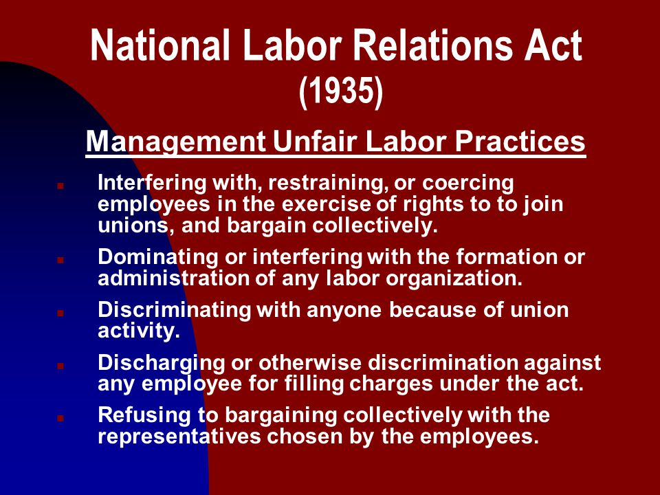5 National Labor Relations Act (1935) Management Unfair Labor Practices n Interfering with, restraining, or coercing employees in the exercise of rights to to join unions, and bargain collectively.