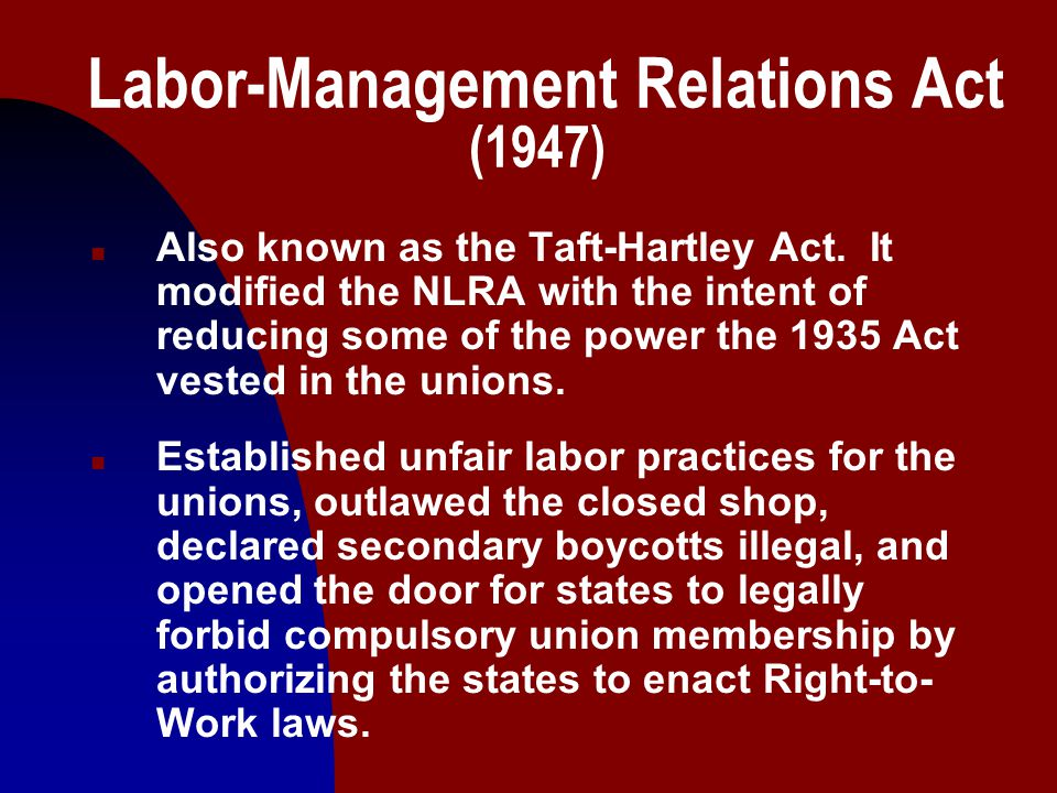 6 Labor-Management Relations Act (1947) n Also known as the Taft-Hartley Act.