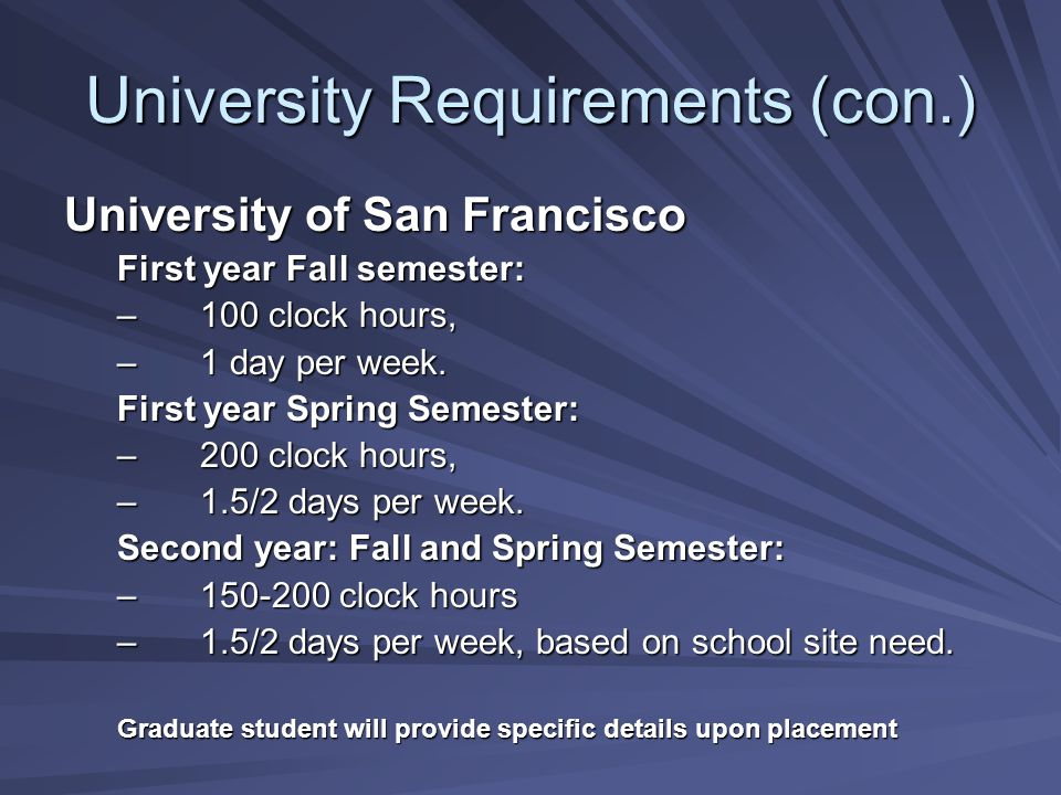 University Requirements (con.) University of San Francisco First year Fall semester: –100 clock hours, –1 day per week.
