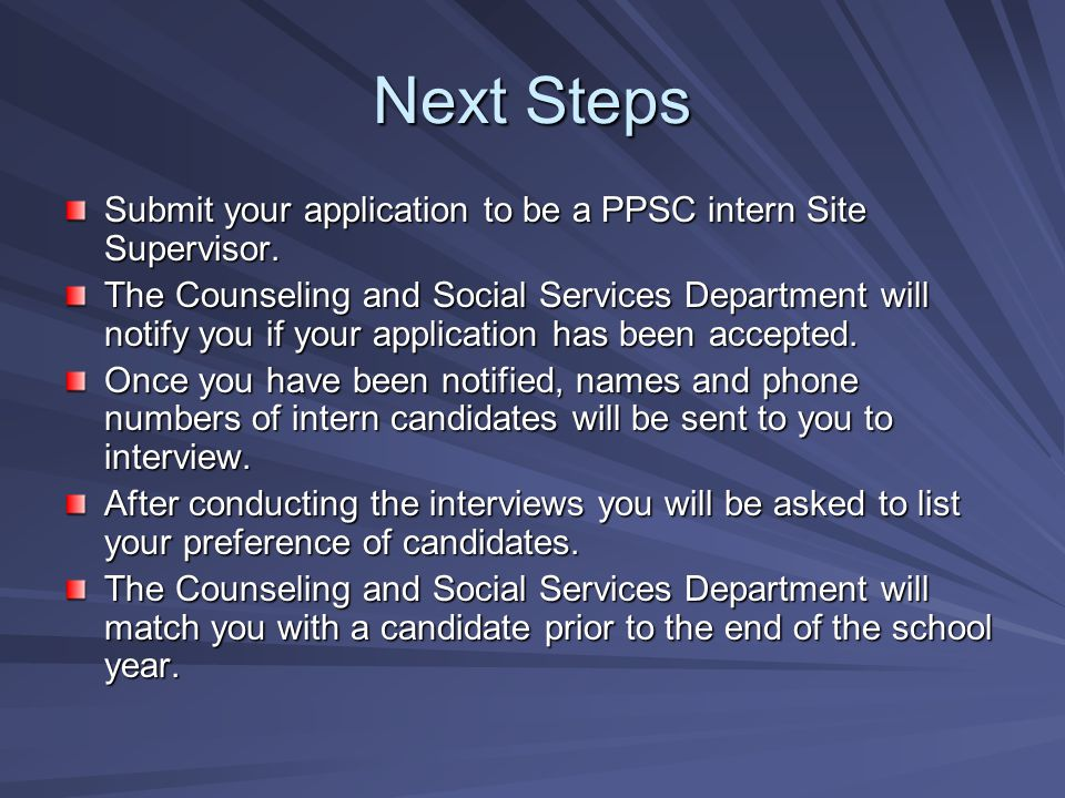 Next Steps Submit your application to be a PPSC intern Site Supervisor.