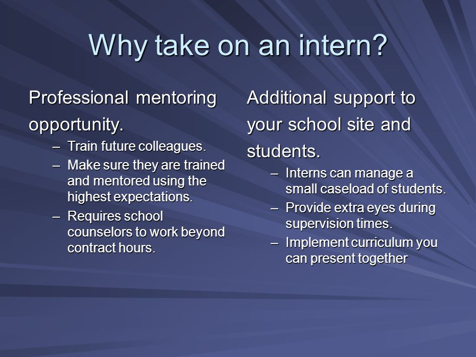 Why take on an intern. Professional mentoring opportunity.