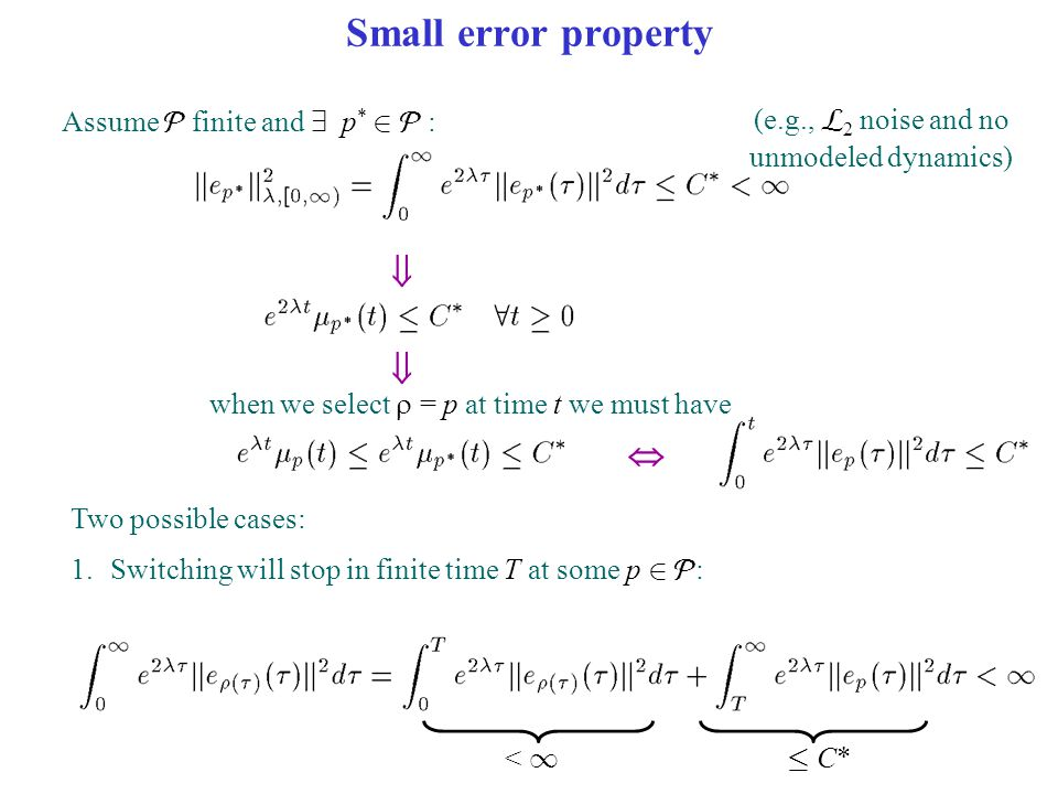 Small error property Assume  finite and 9 p * 2  : (e.g.,  2 noise and no unmodeled dynamics) · C*· C*< 1   when we select  = p at time t we mus