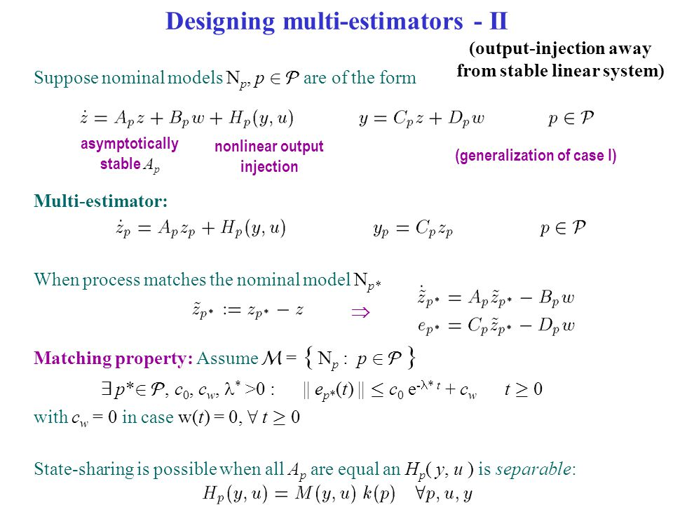 Designing multi-estimators - II Suppose nominal models N p, p 2  are of the form Multi-estimator: When process matches the nominal model N p*  Match
