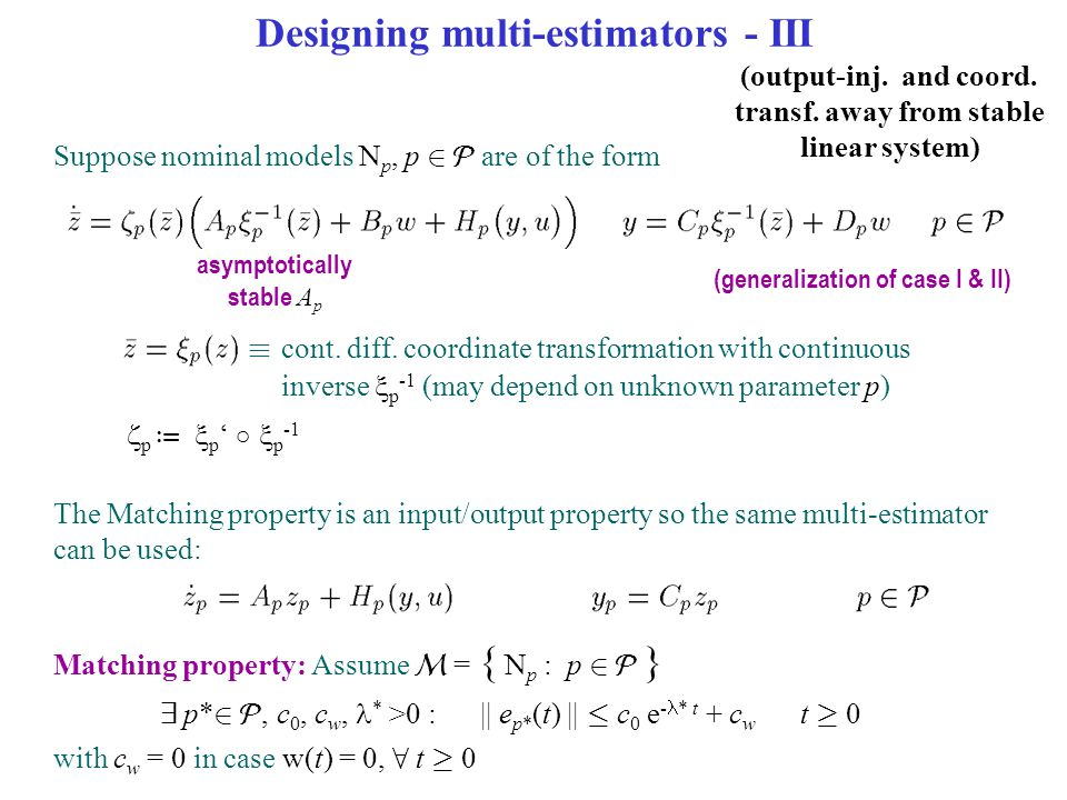 Designing multi-estimators - III Suppose nominal models N p, p 2  are of the form Matching property: Assume  = { N p : p 2  } 9 p* 2 , c 0, c w, *
